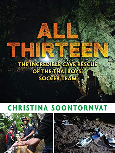 All Thirteen: The Incredible Cave Rescue of the Thai Boys' Soccer Team -  Kindle edition by Soontornvat, Christina. Children Kindle eBooks @ Amazon .com.