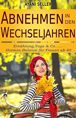 Abnehmen in den Wechseljahren: Ernährung,Yoga & Co.... Hormon-Balance für Frauen ab 40