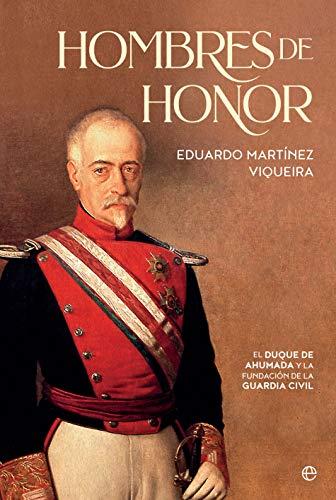 Hombres de honor: El duque de Ahumada y la fundación de la Guardia ...