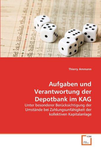 Aufgaben und Verantwortung der Depotbank im KAG: Unter besonderer Berücksichtigung der Umstände bei Zahlungsunfähigkeit der kollektiven Kapitalanlage