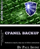 Cpanel Backup V2.0 - Methods In Step By Step Easy To Follow Instructions (English Edition)