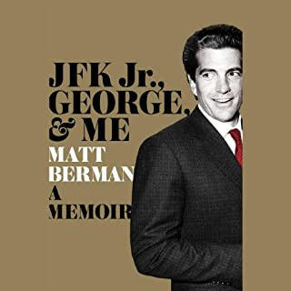 JFK Jr., George & Me     A Memoir              By:                                                                                                                                 Matt Berman                               Narrated by:                                                                                                                                 George Newbern                      Length: 4 hrs and 37 mins     33 ratings     Overall 4.4