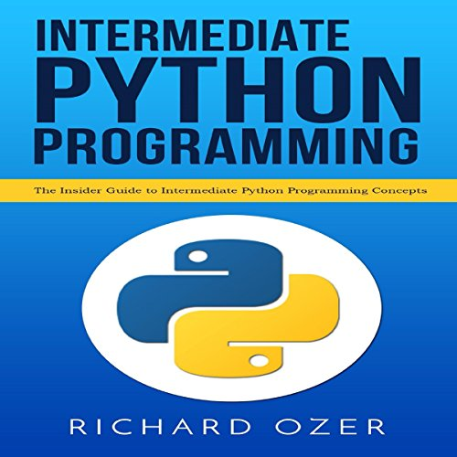 Intermediate Python Programming: The Insider Guide to Intermediate Python Programming Concepts audiobook cover art