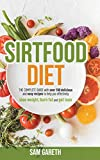 SIRTFOOD DIET: The complete guide with over 100 easy recipes to help you lose weight, burn fat and get lean