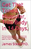 Get That Toned, Muscular, Trim Body in 14 Days.: This is a time proven Diet (English Edition)
