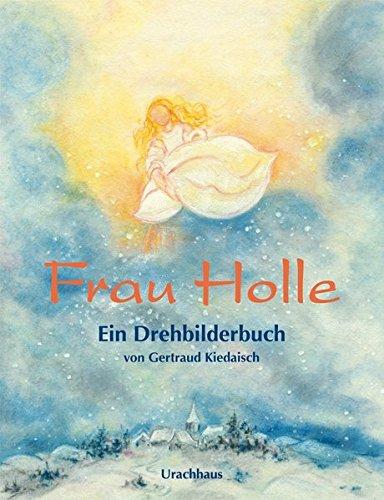 Frau Holle: Ein Drehbilderbuch