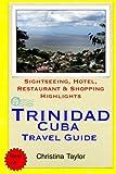 Trinidad, Cuba Travel Guide: Sightseeing, Hotel, Restaurant & Shopping Highlights [Idioma Inglés]
