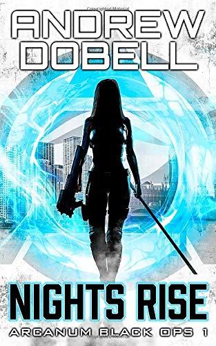 Nights Rise: An Urban Fantasy Black Ops Thriller (Arcanum Black Ops)