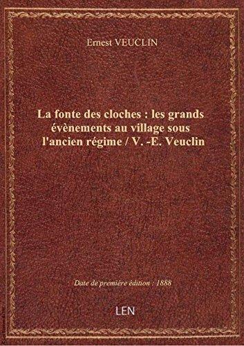La fonte des cloches : les grands évènements au village sous l'ancien régime / V.-E. Veuclin