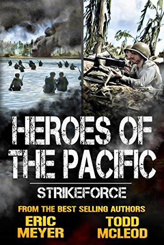 Strikeforce: Heroes of the Pacific Book 1 by [Todd McLeod, Eric Meyer]
