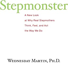 Stepmonster: A New Look at Why Real Stepmothers Think, Feel, and Act the Way We Do