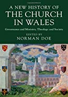 A New History of the Church in Wales: Governance and Ministry, Theology and Society