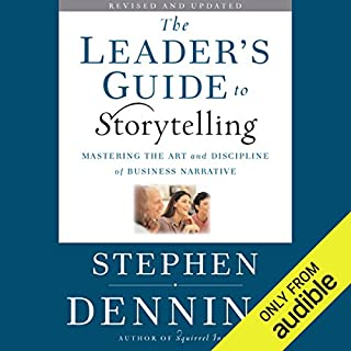 The Leader's Guide to Storytelling     Mastering the Art and Discipline of Business Narrative, Revised and Updated              By:                                                                                                                                 Stephen Denning                               Narrated by:                                                                                                                                 Graeme Malcolm                      Length: 10 hrs and 42 mins     9 ratings     Overall 3.9