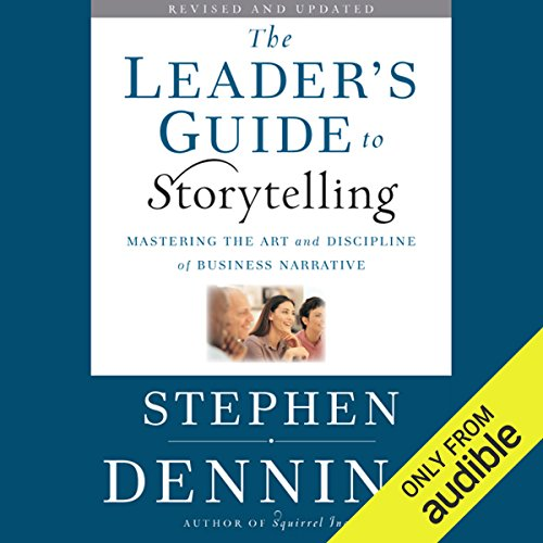 The Leader's Guide to Storytelling     Mastering the Art and Discipline of Business Narrative, Revised and Updated              By:                                                                                                                                 Stephen Denning                               Narrated by:                                                                                                                                 Graeme Malcolm                      Length: 10 hrs and 42 mins     4 ratings     Overall 4.8