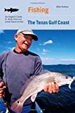 Fishing the Texas Gulf Coast: An Angler s Guide to More than 100 Great Places to Fish