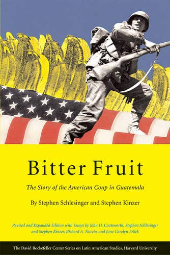 Compare Textbook Prices for Bitter Fruit: The Story of the American Coup in Guatemala, Revised and Expanded Series on Latin American Studies 2 Edition ISBN 9780674019300 by Schlesinger, Stephen,Kinzer, Stephen,Coatsworth, John H.,Nuccio, Richard A.