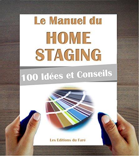 Home Staging : 100 astuces et idées pour réussir. Vendre plus cher, louer mieux.