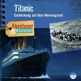 Titanic: Entdeckung auf dem Meeresgrund (Abenteuer & Wissen) Titelbild