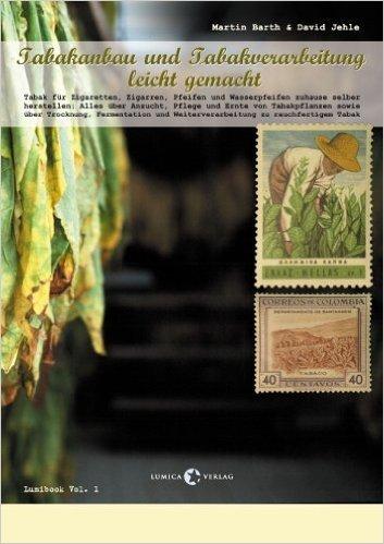 Tabakanbau und Tabakverarbeitung leicht gemacht: Tabak für Zigaretten, Zigarren, Pfeifen und Wasserpfeifen zuhause selber herstellen: Alles über ... und Weiterverarbeitung zu rauchfertigem Tabak ( 2005 )