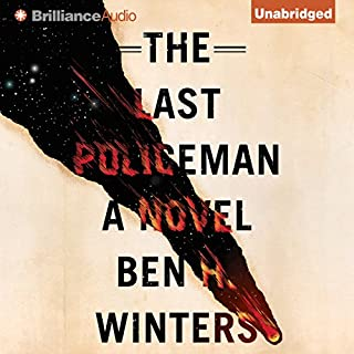 The Last Policeman                   By:                                                                                                                                 Ben H. Winters                               Narrated by:                                                                                                                                 Peter Berkrot                      Length: 8 hrs and 20 mins     1,488 ratings     Overall 3.8