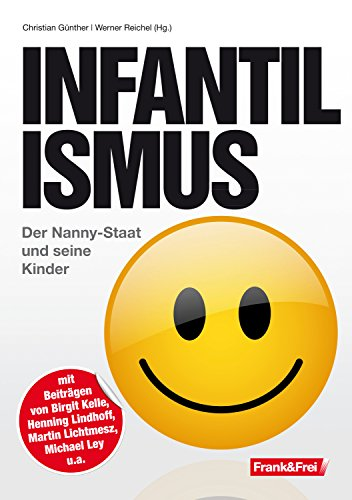 Infantilismus: Der Nanny-Staat und seine Kinder