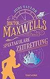 Doktor Maxwells spektakuläre Zeitrettung: Roman (Die Chroniken von St. Mary's 5)