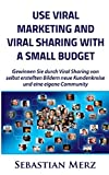 Use Viral Marketing and Viral Sharing with a Small Budget: Win new circles of customers and an own community through viral sharing of self-made images