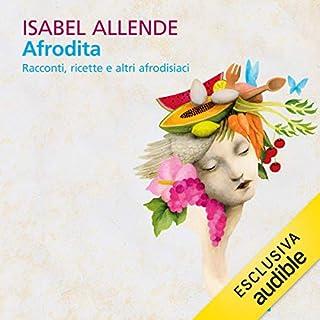 Afrodita. Racconti, ricette e altri afrodisiaci                   Di:                                                                                                                                 Isabel Allende                               Letto da:                                                                                                                                 Viola Graziosi                      Durata:  10 ore e 45 min     6 recensioni     Totali 3,3