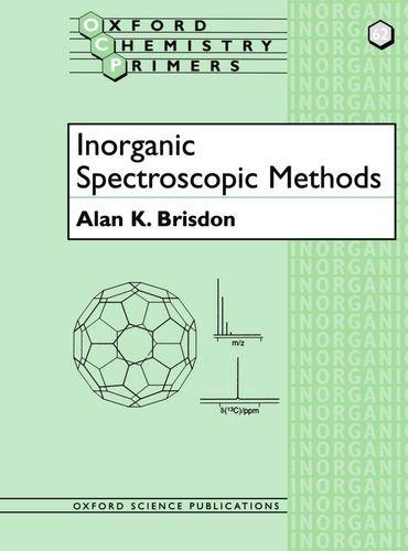 Inorganic Spectroscopic Methods (Oxford Chemistry Primers (62))