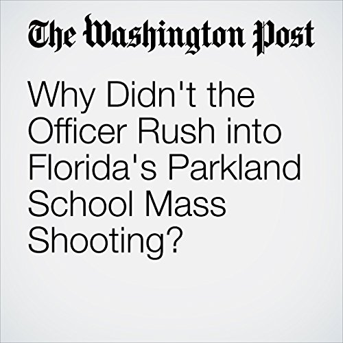 Why Didn't the Officer Rush into Florida's Parkland School Mass Shooting? audiobook cover art