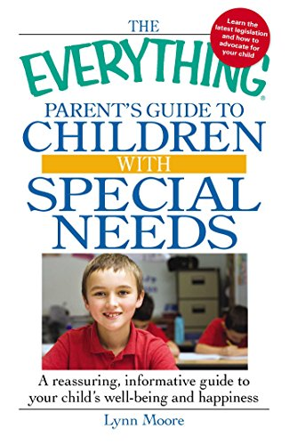 The Everything Parent's Guide to Children with Special Needs: A reassuring, informative guide to your child's well-being and happiness (The Everything Parents Guide To Special Education)