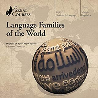 Language Families of the World                   By:                                                                                                                                 John McWhorter,                                                                                        The Great Courses                               Narrated by:                                                                                                                                 John McWhorter                      Length: 15 hrs and 54 mins     10 ratings     Overall 5.0