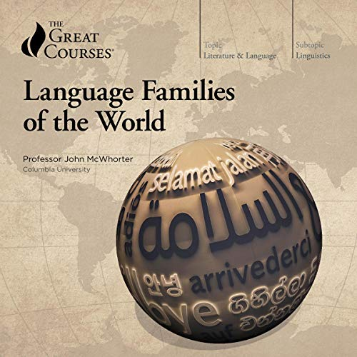 Language Families of the World                   By:                                                                                                                                 John McWhorter,                                                                                        The Great Courses                               Narrated by:                                                                                                                                 John McWhorter                      Length: 15 hrs and 54 mins     14 ratings     Overall 4.7
