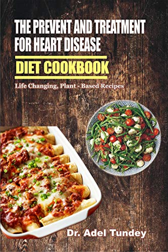 The Prevention and Treatment for Heart Disease Diet Cookbook...