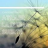 Canciones para Atraer la Buena Suerte - Audio Subliminal para Prosperidad y Abundancia