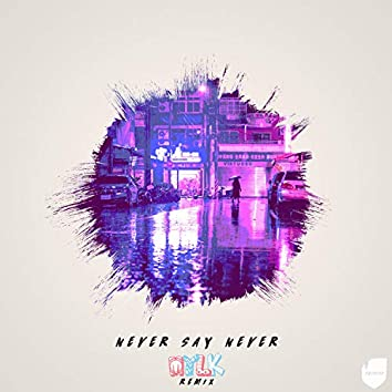 Never Say Never (MYLK Remix)