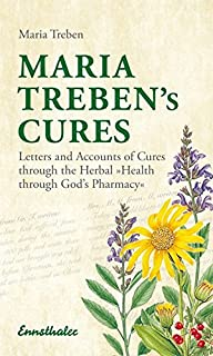 Maria Treben's Cures: Letters and Accounts of Cures through the Herbal