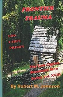 Frontier Trauma: Log Cabin Prison (The Sam Ogden Mountain Man Series)