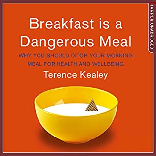 Breakfast Is a Dangerous Meal                   By:                                                                                                                                 Terence Kealey                               Narrated by:                                                                                                                                 Gordon Griffin                      Length: 9 hrs and 13 mins     104 ratings     Overall 4.6