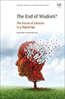 The End of Wisdom?: The Future of Libraries in a Digital Age by Unknown(2016-12-08)
