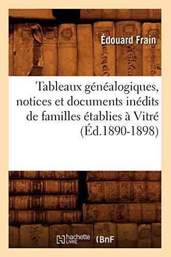 Tableaux généalogiques, notices et documents inédits de familles établies à Vitré (Éd.1890-1898)