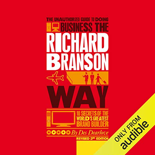 The Unauthorized Guide to Doing Business the Richard Branson Way                   By:                                                                                                                                 Des Dearlove                               Narrated by:                                                                                                                                 Tim Bentinck                      Length: 3 hrs and 54 mins     10 ratings     Overall 3.8