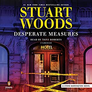 Desperate Measures     Stone Barrington, Book 47              By:                                                                                                                                 Stuart Woods                               Narrated by:                                                                                                                                 Tony Roberts                      Length: 7 hrs and 43 mins     470 ratings     Overall 4.4