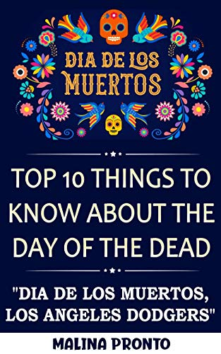 Dia De Los Muertos: Top 10 Things To Know About The Day Of The Dead: 'Dia De Los Muertos, Los Angeles Dodgers' (English Edition)