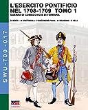 L'esercito pontificio nel 1708-1709 – Tomo 1: Vol. 1