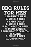 BBQ Rules For Men Marinate Meat Drink A Beer Light Coals Drink A Beer Put Meat On Grill Drink 2 Beers Burn Meat To Charcoal Curse Drink A Beer Order Pizza: Blank Lined Notebook Journal