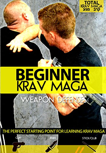Beginner Krav Maga: Weapon Defenses (Firearms, Knife, Blunt Weapons)