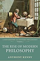The Rise of Modern Philosophy (A New History of Western Philosophy)