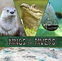 Kings of the Rivers (Animal Rulers)