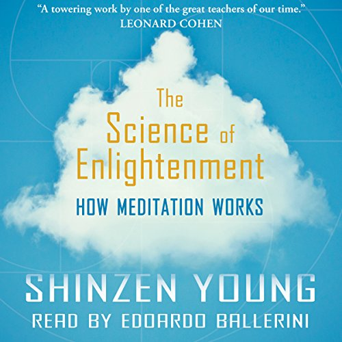 The Science of Enlightenment: How Meditation Works                   Written by:                                                                                                                                 Shinzen Young                               Narrated by:                                                                                                                                 Edoardo Ballerini                      Length: 8 hrs and 54 mins     5 ratings     Overall 4.8